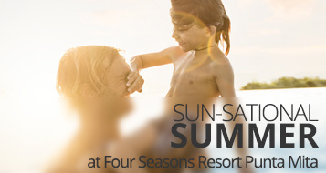 Sun-sational Summer at Four Seasons Resort Punta Mita
