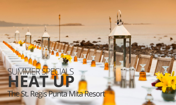 Summer Specials Heat Up The St. Regis Punta Mita Resort