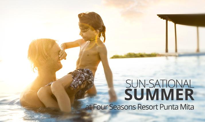 Sun-sational Summer at Four Seasons Resort Punta Mita